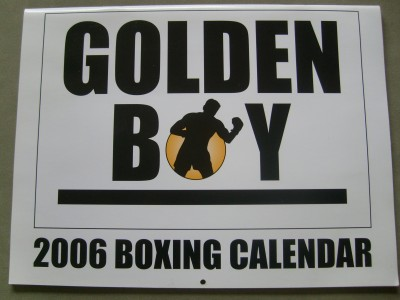 Golden Boy 2006 Boxing Calendar Featuring Golden Boy Promoted Fighters and Great Action Shot Photographs
